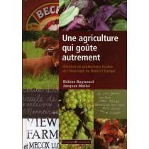 Une agriculture qui goûte autrement - Histoires des productions locales de l?Amérique du Nord à l?Europe