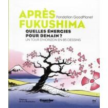 Après Fukushima - Quelles énergies pour demain ? un tour d'horizon en 85 dessins