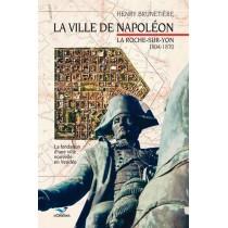 Ville De Napoleon, La Roche-Sur-Yon 1804-1870 T1