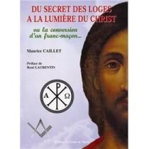 Du secret des loges à la lumière du Christ - Ou la conversion d'un franc-maçon...