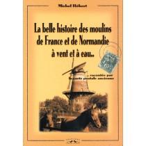 La Belle Histoire Des Moulins De France Et De Normandie A Vent Et A Eau