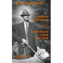 Antoine Le Vertueux - Le Vertueux A Tous Les Vices