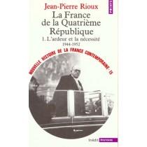 France De La Quatrieme Republique. L'Ardeur Et La Necessite (1944-1952) (La)