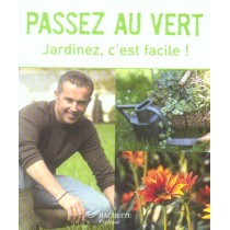 Passez Au Vert - Jardinez, C'Est Facile !