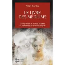 Le livre des médiums - Comprendre le monde invisible et communiquer avec les esprits