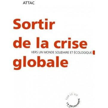 Sortir de la crise globale - Vers un monde solidaire et écologique