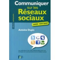 Communiquer sur les réseaux sociaux - Guide pratique