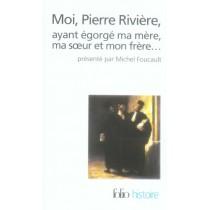 Moi, Pierre Rivière, ayant égorgé ma mère, ma soeur et mon frère... Un cas de parricide au XIX siècle