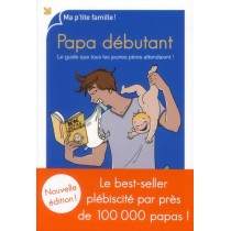 Papa débutant - Le guide que tous les jeunes pères attendaient !
