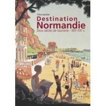 Destination Normandie - Deux siècles de tourisme XIXe-XXe s.