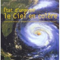 Etat D'Urgence : Le Ciel En Colere - Pourquoi Le Temps Se Deregle-T-Il Et Pourquoi Cela Risque-T-Il D'Empirer ?