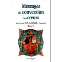 Messages de conversion des coeurs donnés par Jésus-Christ à Françoise t.3