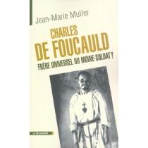 Charles De Foucauld, Frere Universel Ou Moine-Soldat ?
