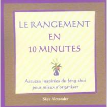 Le rangement en 10 minutes - Astuces inspirées du feng shui pour mieux s'organiser