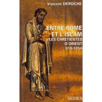 Entre Rome Et L'Islam - Les Chretientes D'Orient 610-1054