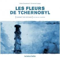 Les fleurs de Tchernobyl - Carnet de voyage dans le désert de Russie