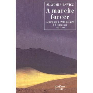 A marche forcée - A pied du Cercle polaire à l'Himalaya (1941-1942)
