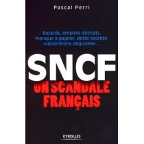 Sncf - Un scandale français - Retards, emplois détruits, manque à gagner, dette secrète, subventions déguisées...