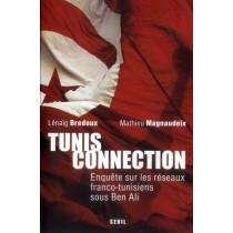 Tunis connection - Enquête sur les réseaux franco-tunisiens sous Ben Ali et après