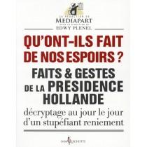 Qu'ont-ils fait de nos espoirs ? faits et gestes de la présidence Hollande - Décryptage au jour le jour d?un stupéfiant reniemen