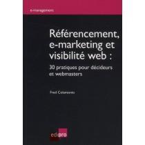 Référencements, e-marketing et visibilité web - 30 Pratiques pour décideurs et webmasters
