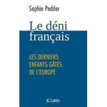 Le déni français - Les derniers enfants gâtés de l'Europe