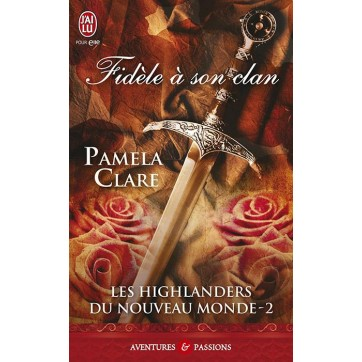 Les Highlanders du nouveau monde T.2 - Fidèle à son clan