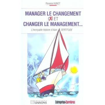 Manager Le Changement O u/ Et Changer Le Management - L'Incroyable Histoire D'Alain Sertitude