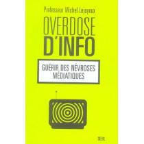 Overdose D'Info - Guerir Des Nevroses Mediatiques
