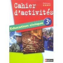 Education civique - 3Eme - Cahier d'activités (édition 2007)